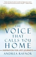 The Voice That Calls You Home: Inspiration for Life's Journeys - Andrea Raynor