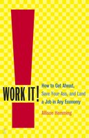 Work It!: How to Get Ahead, Save Your Ass, and Land a Job in Any Economy - Allison Hemming