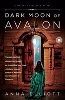Dark Moon of Avalon - Anna Elliott