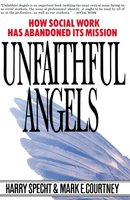 Unfaithful Angels: How Social Work Has Abandoned its Mission - Harry Specht,Mark E. Courtney