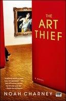 The Art Thief - Noah Charney