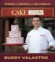 Cake Boss: Stories and Recipes from Mia Famiglia - Buddy Valastro