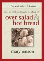 Over Salad and Hot Bread GIFT: What an Old Friend Taught Me About Life - Mary Jenson
