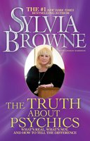 The Truth About Psychics: What's Real, What's Not, and How to Tell the Difference - Sylvia Browne