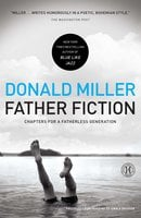 Father Fiction: Chapters for a Fatherless Generation - Donald Miller