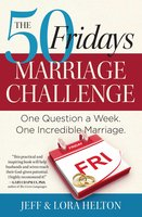 The 50 Fridays Marriage Challenge: One Question a Week. One Incredible Marriage. - Jeff Helton, Helton Lora