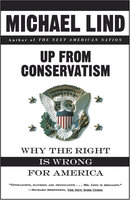Up from Conservatism - Michael Lind