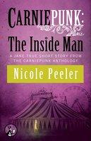 Carniepunk: The Inside Man - Nicole Peeler