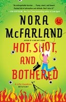 Hot, Shot, and Bothered - Nora McFarland