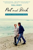Pat and Dick: The Nixons, An Intimate Portrait of a Marriage - Will Swift