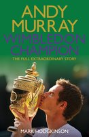 Andy Murray Wimbledon Champion - Mark Hodgkinson