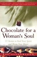Chocolate for a Woman's Soul: 77 Stories to Feed Your Spirit and Warm Your Heart - Kay Allenbaugh