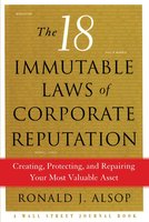 The 18 Immutable Laws of Corporate Reputation: Creating, Protecting, and Repairing Your Most Valu - Ronald J. Alsop