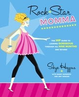 Rock Star Momma: The Hip Guide to Looking Gorgeous Through All Nine Months and Beyond - Skye Hoppus