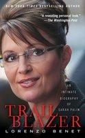 Trailblazer: An Intimate Biography of Sarah Palin - Lorenzo Benet