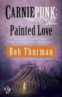 Carniepunk: Painted Love - Rob Thurman