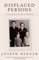 Displaced Persons: Growing Up American After the Holocaust - Joseph Berger