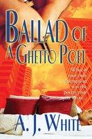 Ballad of a Ghetto Poet - A.J. White
