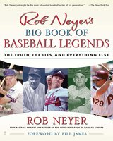 Rob Neyer's Big Book of Baseball Legends: The Truth, the Lies, and Everything Else - Rob Neyer