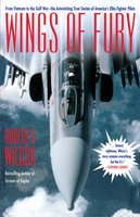 Wings of Fury: From Vietnam to the Gulf War the Astonishing True - Robert K. Wilcox
