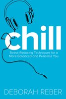 Chill: Stress-Reducing Techniques for a More Balanced, Peaceful You - Deborah Reber