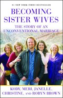 Becoming Sister Wives: The Story of an Unconventional Marriage - Kody Brown, Meri Brown, Janelle Brown, Christine Brown, Robyn Brown