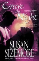 Crave the Night: I Burn for You, I Thirst for You, I Hunger for You - Susan Sizemore
