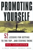 Promoting Yourself: 52 Lessons for Getting to the Top ... and Stayin - Hal Lancaster