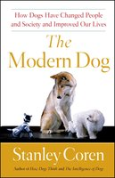 The Modern Dog: A Joyful Exploration of How We Live with Dogs Today - Stanley Coren