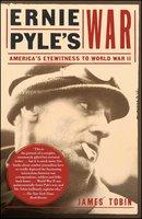 Ernie Pyles War: America's Eyewitness to World War II - James Tobin