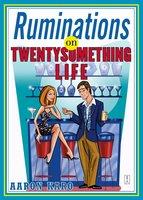 Ruminations on Twentysomething Life - Aaron Karo