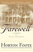 Farewell: A Memoir of a Texas Childhood - Horton Foote