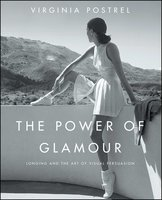 The Power of Glamour: Longing and the Art of Visual Persuasion - Virginia Postrel