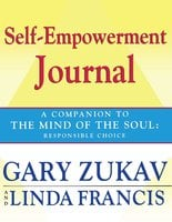 Self-Empowerment Journal: A Companion to The Mind of the Soul: Responsible Choice - Gary Zukav,Linda Francis