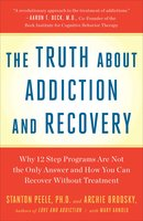 Truth About Addiction and Recovery - Stanton Peele