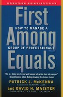First Among Equals: How to Manage a Group of Professionals - Patrick J. McKenna, David H. Maister