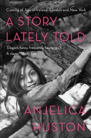 A Story Lately Told - Anjelica Huston