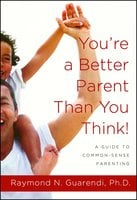 You're a Better Parent Than You Think! - Raymond N. Guarendi