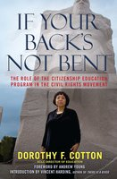If Your Back's Not Bent: The Role of the Citizenship Education Program in the Civil Rights Movement - Dorothy F. Cotton