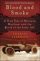 Blood and Smoke: A True Tale of Mystery, Mayhem and the Birth of the Indy 500 - Charles Leerhsen