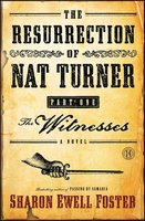 The Resurrection of Nat Turner, Part 1: The Witnesses - Sharon Ewell Foster