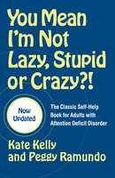 You Mean I'm Not Lazy, Stupid or Crazy?!: The Classic Self-Help Book for Adults with Attention Deficit Disorder - Kate Kelly, Peggy Ramundo