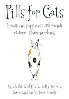Pills for Cats: Finding Happiness Through Modern Pharmacology - Charles Kreloff, Patty Brown