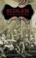 Bedlam - Catharine Arnold