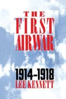 The First Air War: 1914-1918 - Lee Kennett
