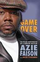 Game Over: The Rise and Transformation of a Harlem Hustler - Azie Faison, Agyei Tyehimba
