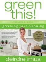 Green This! Volume 1: Greening Your Cleaning - Deirdre Imus