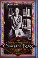 Comes the Peace: My Journey to Forgiveness - Daja Wangchuk Meston