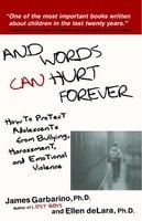And Words Can Hurt Forever: How to Protect Adolescents from Bullying, Harassment, and Emotional Violence - James Garbarino, Ellen deLara