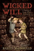 Wicked Will: A Mystery of Young William Shakespeare - Bailey MacDonald